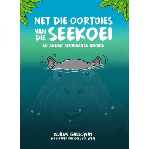 Net die Oortjies van die Seekoei en ander Afrikaanse Idiome